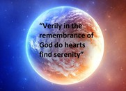 Verliy in the rememberance of Allah do hearts find Serenity (Quran 13:28)